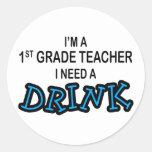 Need a Drink - 1st Grade Classic Round Sticker