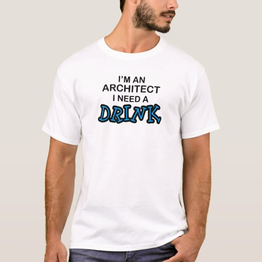 Need a Drink - Architect T-Shirt