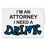Need a Drink - Attorney Card