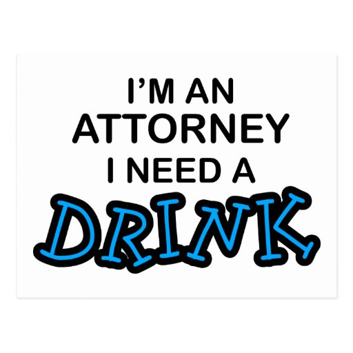 Need a Drink - Attorney Post Card