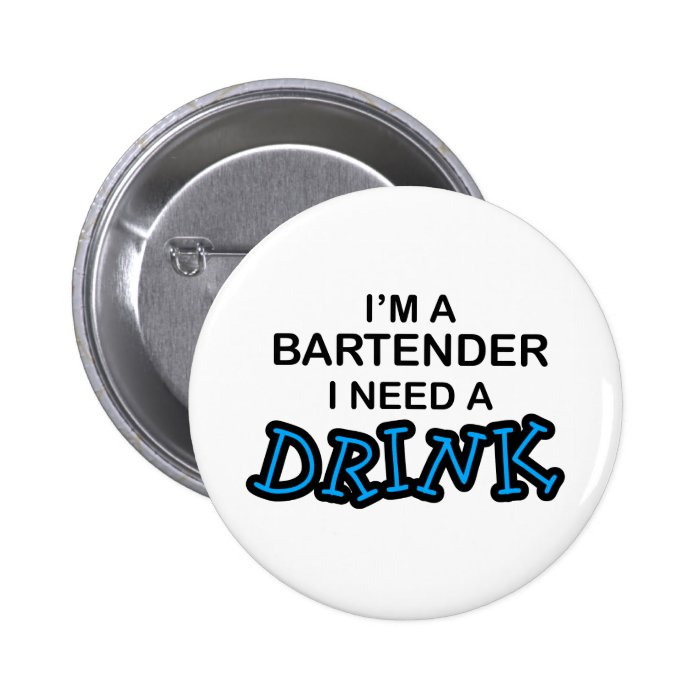 Need a Drink - Bartender Pinback Button