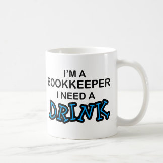 Need a Drink - Bookkeeper Coffee Mug
