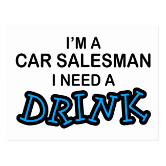Need a Drink - Car Salesman Postcard