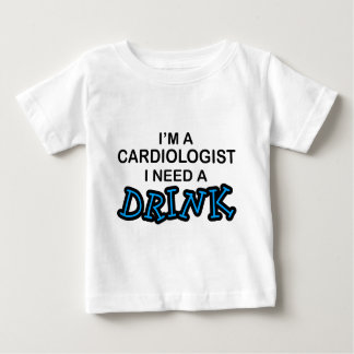 Need a Drink - Cardiologist Baby T-Shirt