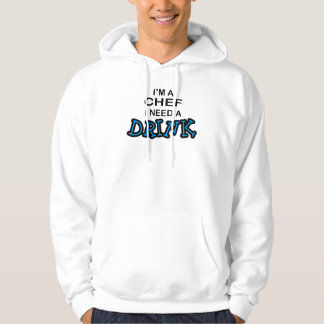 Need a Drink - Chef Hooded Pullover
