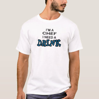 Need a Drink - Chef T-Shirt