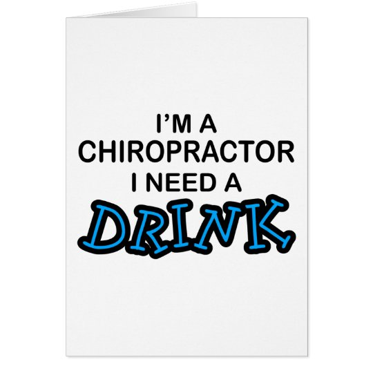 Need a Drink - Chiropractor Card