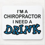 Need a Drink - Chiropractor Mouse Mats