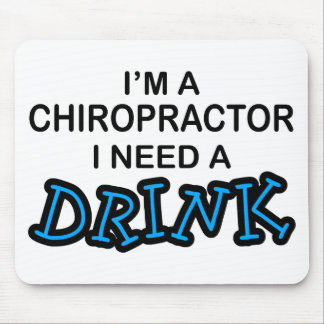 Need a Drink - Chiropractor Mouse Pad