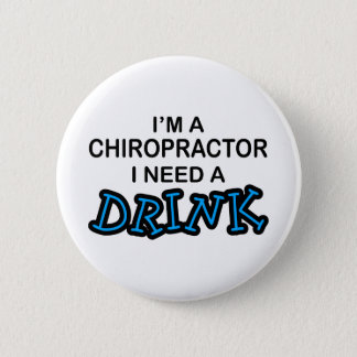 Need a Drink - Chiropractor Pinback Button