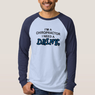 Need a Drink - Chiropractor T-shirt