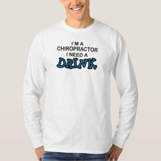 Need a Drink - Chiropractor Tee Shirt