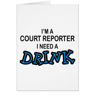 Need a Drink - Court Reporter Greeting Card