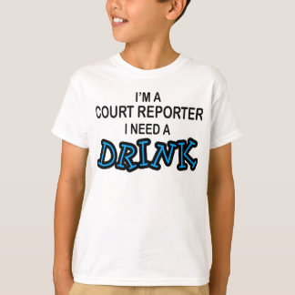 Need a Drink - Court Reporter T-Shirt