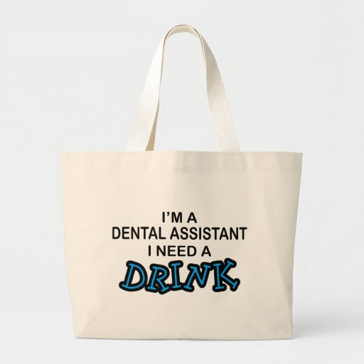 Need a Drink - Dental Assistant Bags