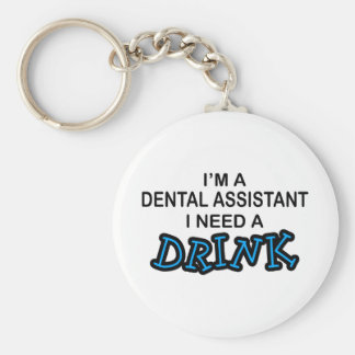 Need a Drink - Dental Assistant Basic Round Button Keychain