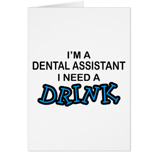 Need a Drink - Dental Assistant Card