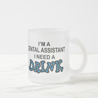 Need a Drink - Dental Assistant Frosted Glass Coffee Mug