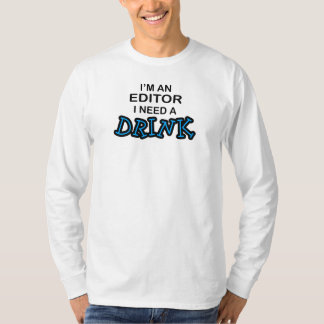 Need a Drink - Editor T-Shirt