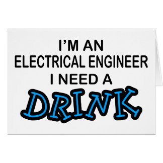 Need a Drink - Electrical Engineer Card