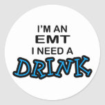 Need a Drink - EMT Classic Round Sticker