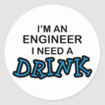 Need a Drink - Engineer Classic Round Sticker