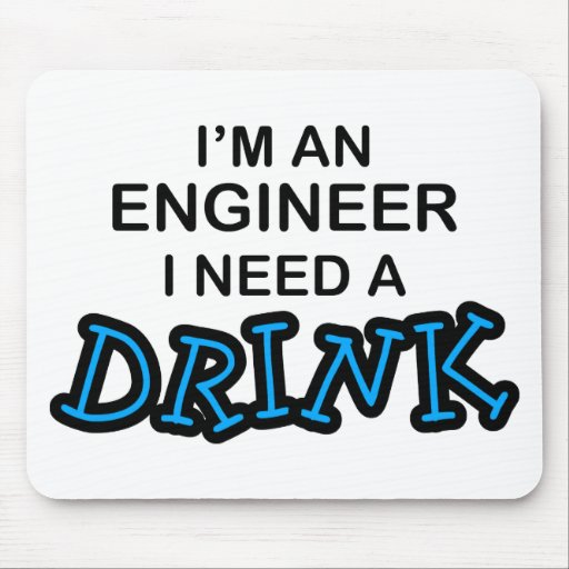 Need a Drink - Engineer Mouse Pad