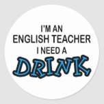 Need a Drink - English Major Round Stickers