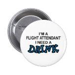 Need a Drink - Flight Attendant Pinback Button