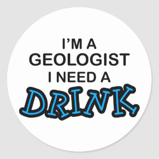 Need a Drink - Geologist Classic Round Sticker