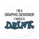 Need a Drink - Graphic Designer Classic Round Sticker