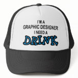Need a Drink - Graphic Designer Trucker Hat