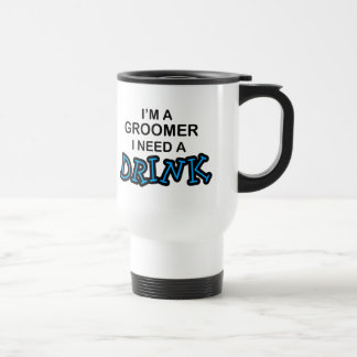 Need a Drink - Groomer Travel Mug