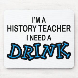 Need a Drink - History Teacher Mouse Pad