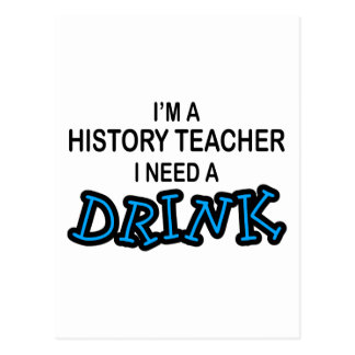Need a Drink - History Teacher Postcard