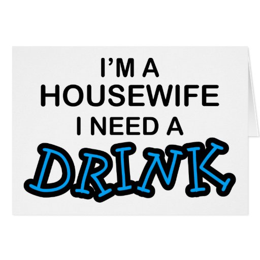 Need a Drink - Housewife Greeting Card