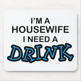 Need a Drink - Housewife Mouse Pads