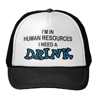 Need a Drink - Human Resources Trucker Hat