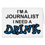 Need a Drink - Journalist Greeting Card