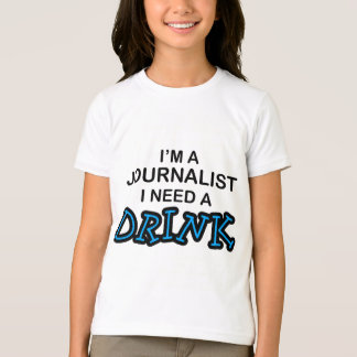 Need a Drink - Journalist T-Shirt