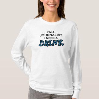 Need a Drink - Journalist T-Shirt