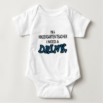 Need a Drink - Kindergarten Teacher Baby Bodysuit