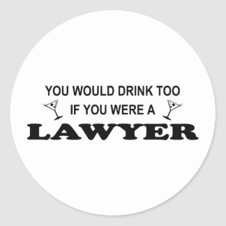 Need a Drink - Lawyer Classic Round Sticker