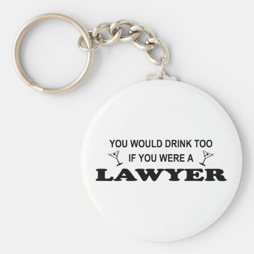 Need a Drink - Lawyer Key Chains