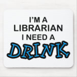 Need a Drink - Librarian Mouse Mat