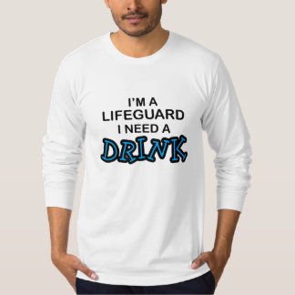 Need a Drink - Lifeguard T-Shirt