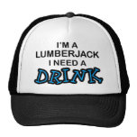 Need a Drink - Lumberjack Trucker Hat