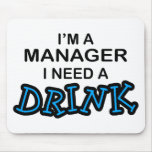 Need a Drink - Manager Mouse Pad