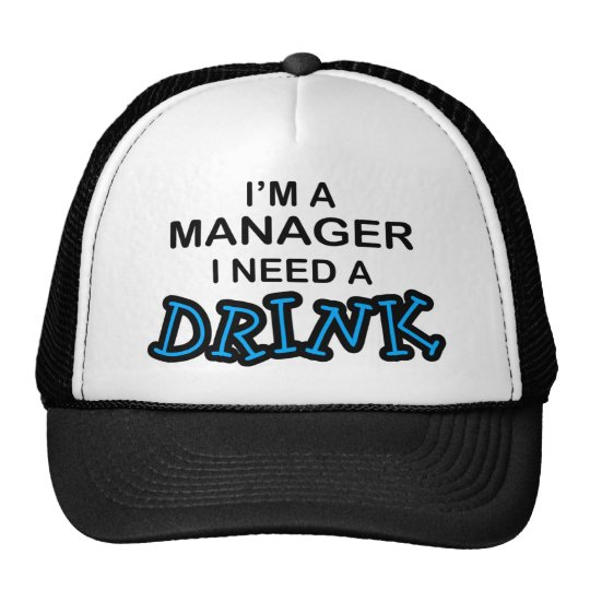 Need a Drink - Manager Trucker Hat