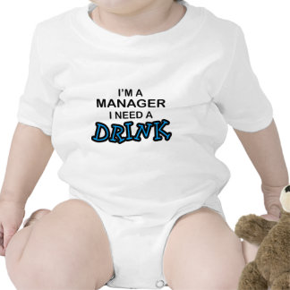 Need a Drink - Manager Tee Shirts